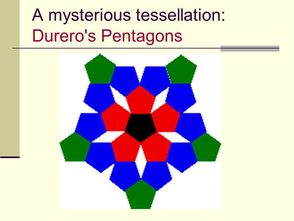 A mysterious tessellation: Durero s Pentagons