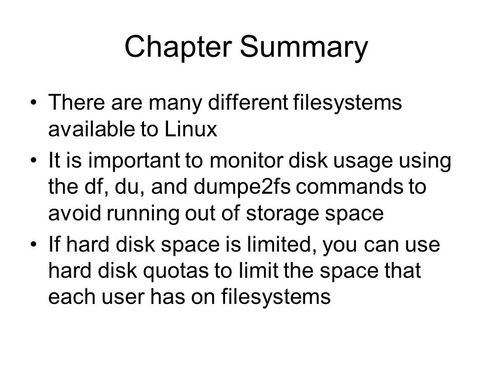 Chapter Summary There are many different filesystems available to Linux.