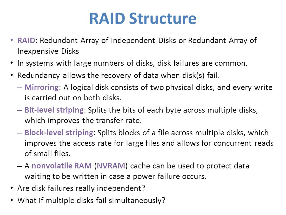 RAID Structure RAID: Redundant Array of Independent Disks or Redundant Array of Inexpensive Disks.