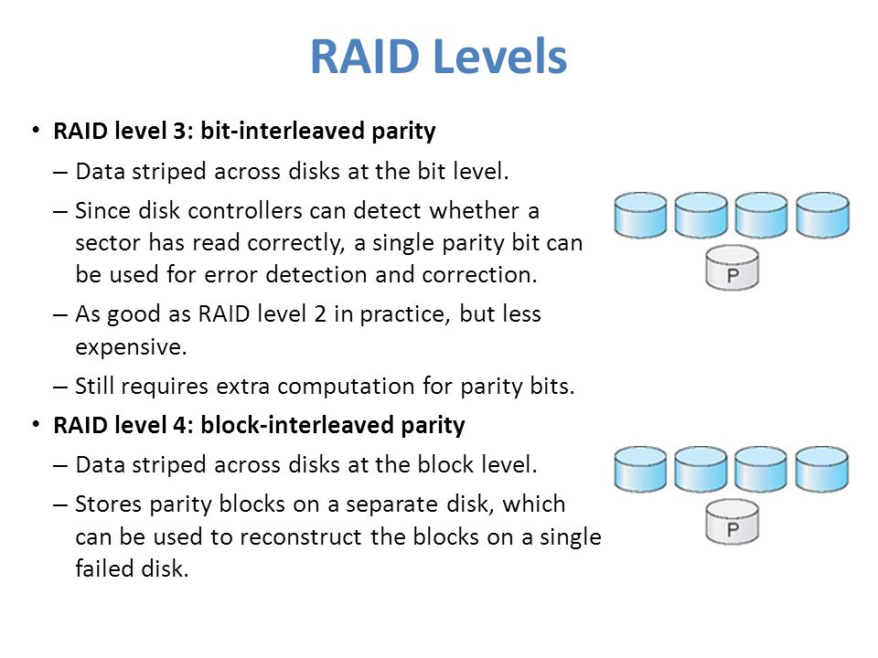RAID Levels RAID level 3: bit-interleaved parity