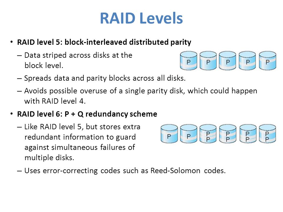 RAID Levels RAID level 5: block-interleaved distributed parity