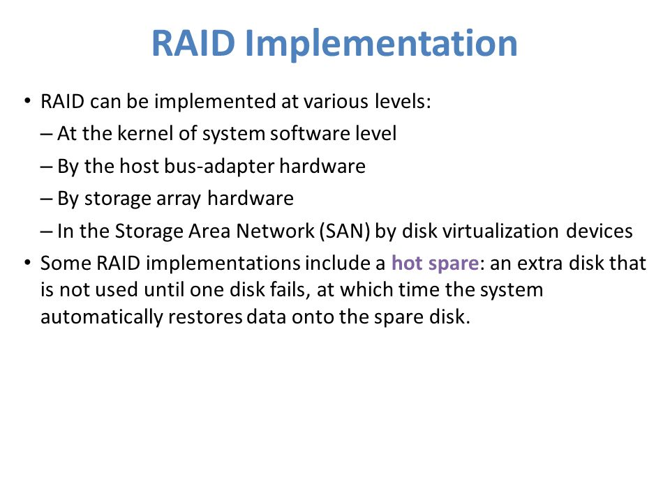RAID Implementation RAID can be implemented at various levels: