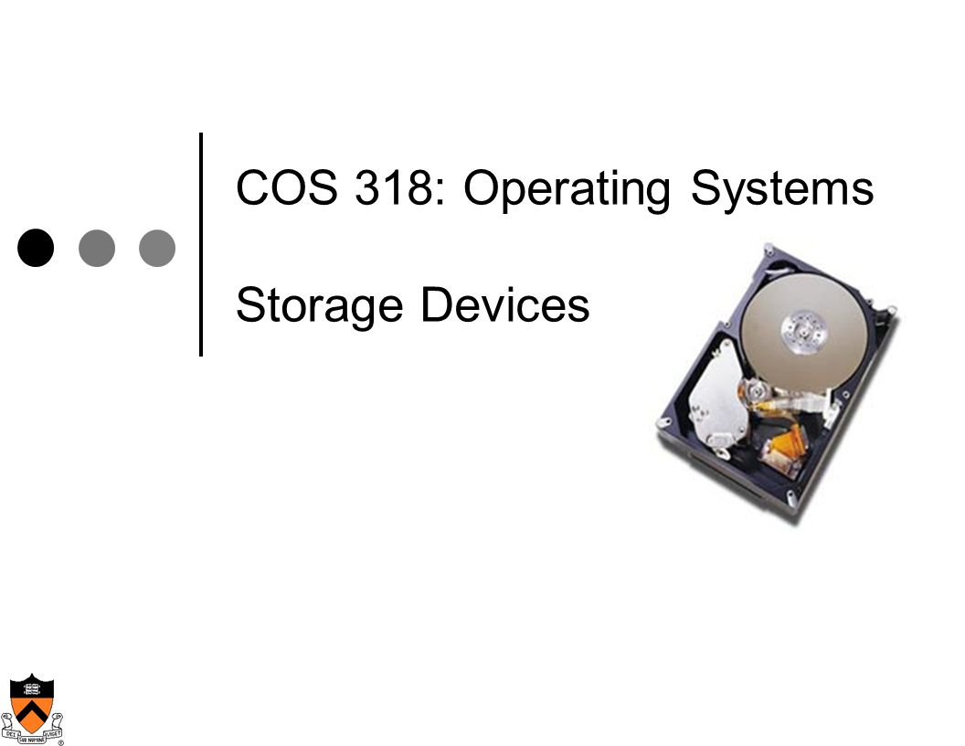 COS 318: Operating Systems Storage Devices