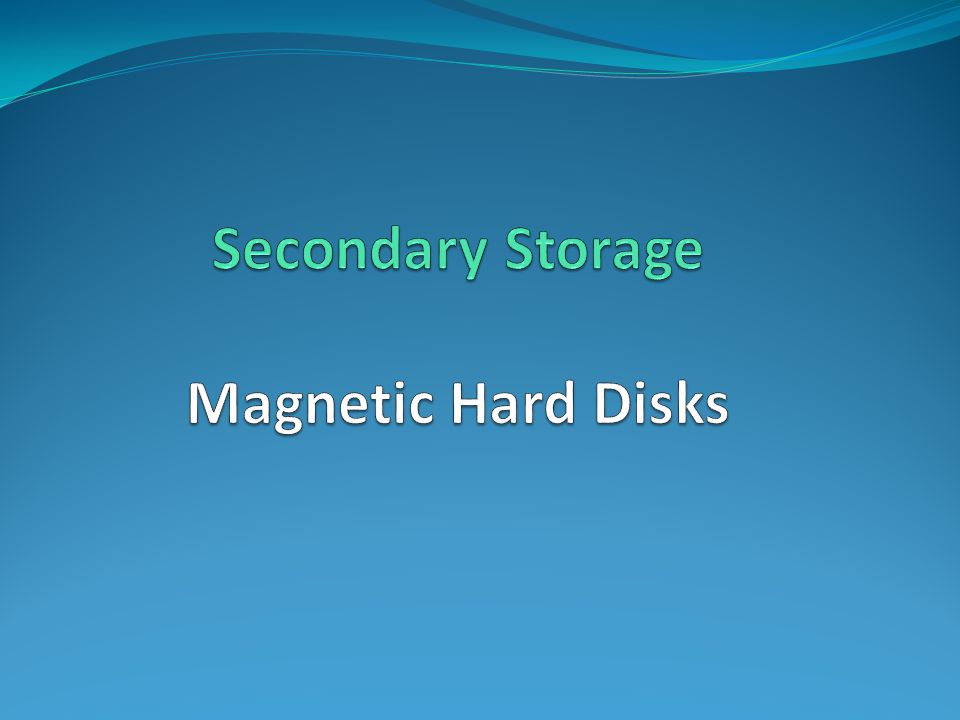 Secondary Storage Magnetic Hard Disks