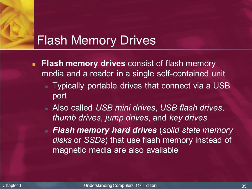 Flash Memory Drives Flash memory drives consist of flash memory media and a reader in a single self-contained unit.