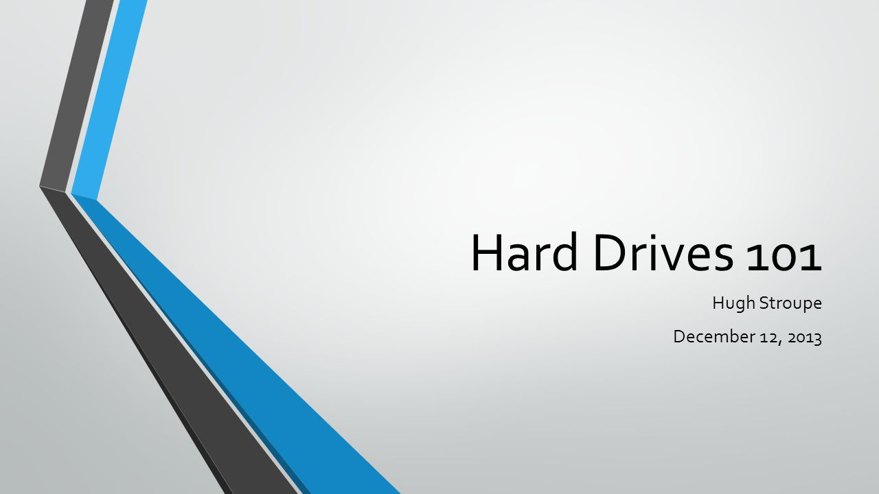 Hard Drives 101 Hugh Stroupe December 12, 2013