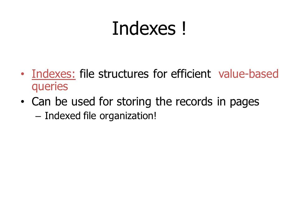 Indexes ! Indexes: file structures for efficient value-based queries