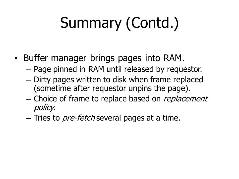 Summary (Contd.) Buffer manager brings pages into RAM.