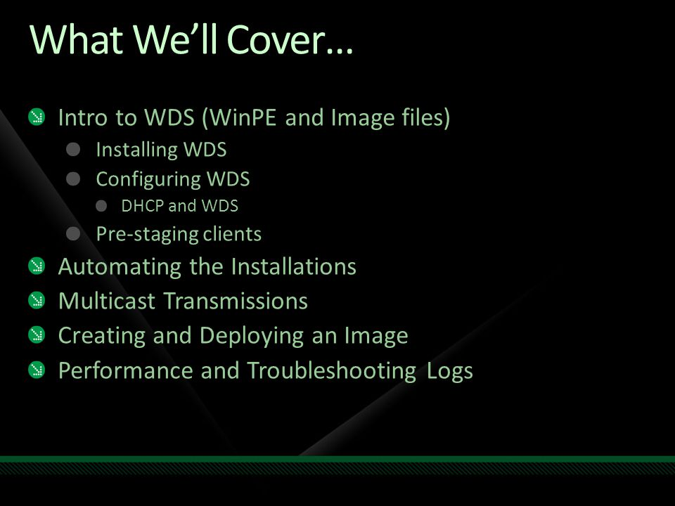 What We'll Cover… Intro to WDS (WinPE and Image files)