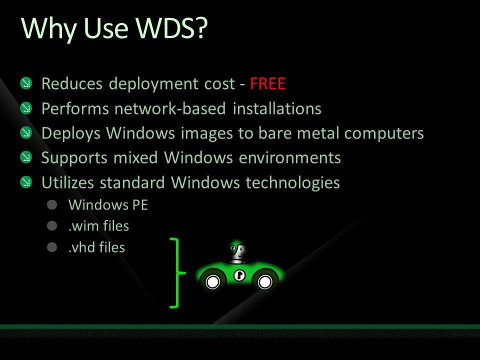 Why Use WDS Reduces deployment cost - FREE