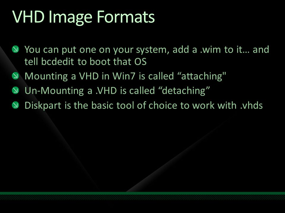 VHD Image Formats You can put one on your system, add a .wim to it… and tell bcdedit to boot that OS.