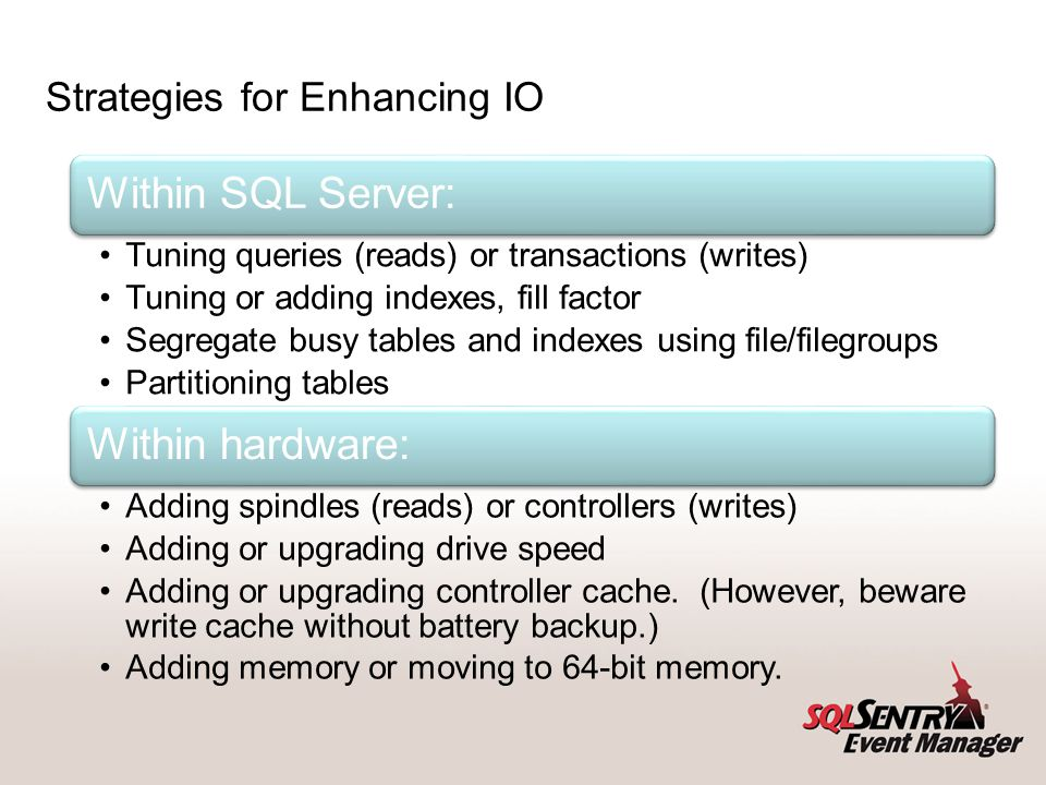 Top 10 Storage Tips Understand the IO characteristics of SQL Server and the specific IO requirements / characteristics of your application.