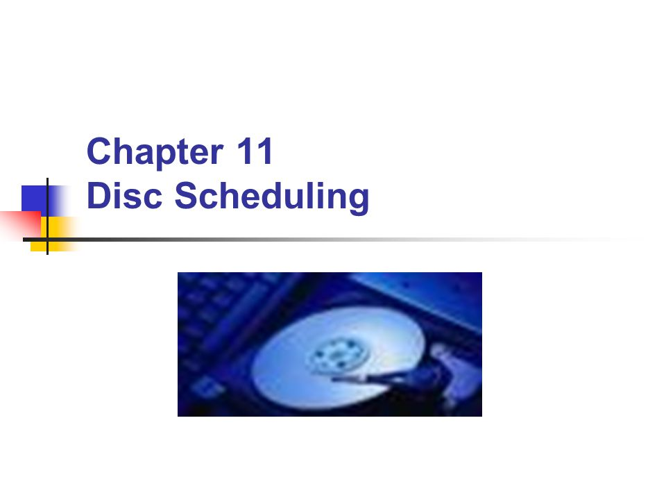 Chapter 11 Disc Scheduling