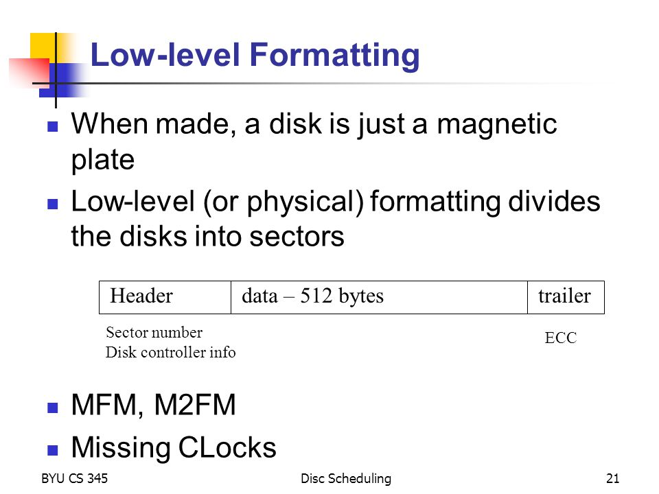 Low-level Formatting When made, a disk is just a magnetic plate