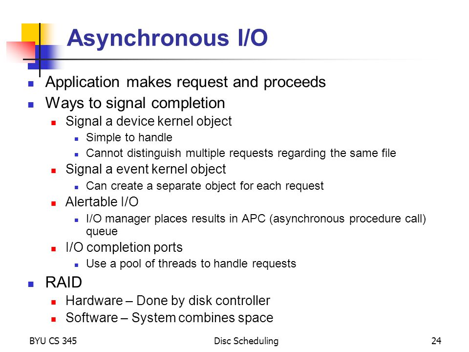 Asynchronous I/O Application makes request and proceeds