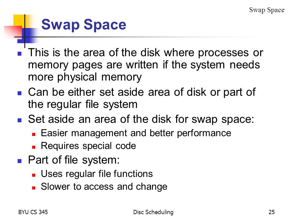 Swap Space Swap Space. This is the area of the disk where processes or memory pages are written if the system needs more physical memory.