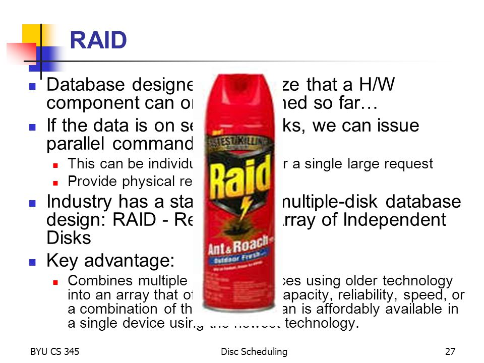 RAID Database designers recognize that a H/W component can only be pushed so far… If the data is on separate disks, we can issue parallel commands.