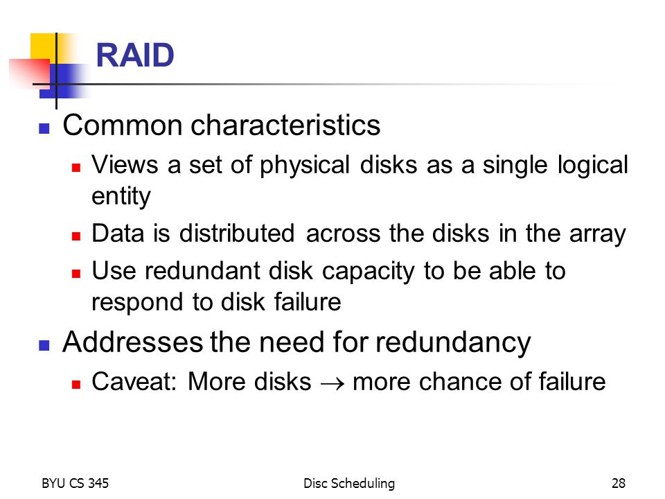 RAID Common characteristics Addresses the need for redundancy