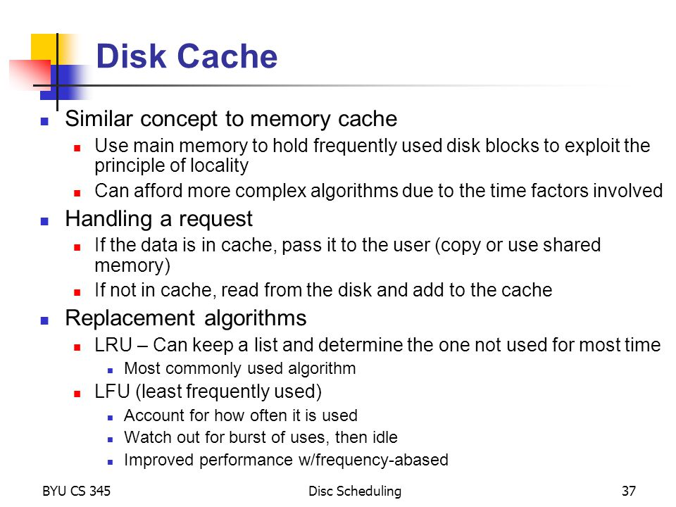 Disk Cache Similar concept to memory cache Handling a request