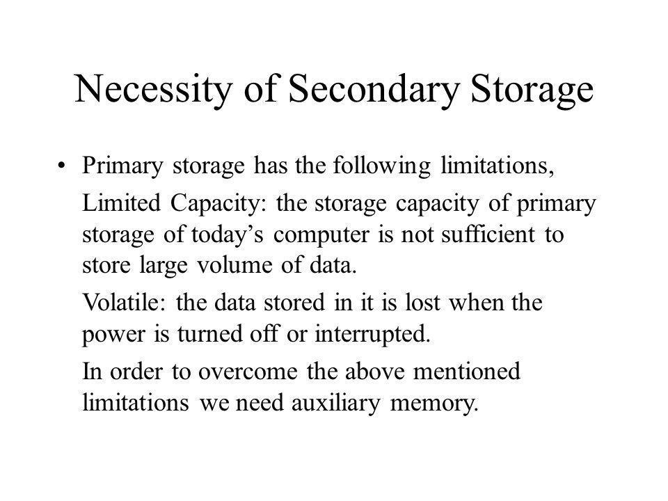 Necessity of Secondary Storage