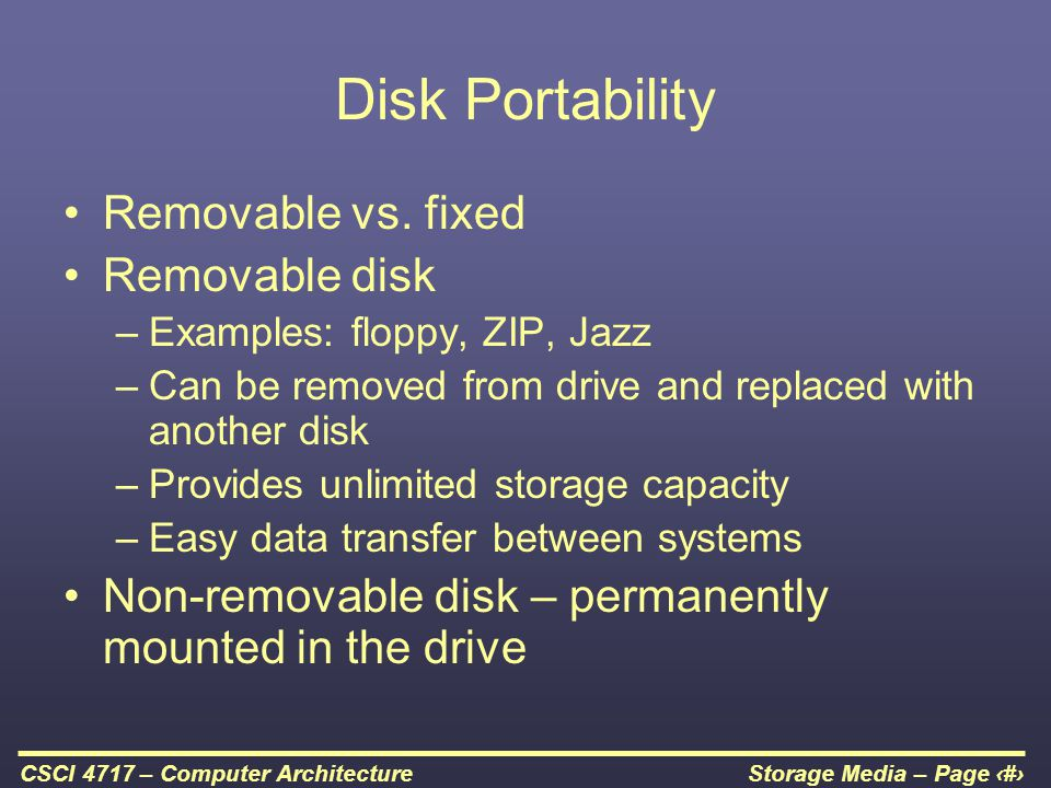 Disk Portability Removable vs. fixed Removable disk
