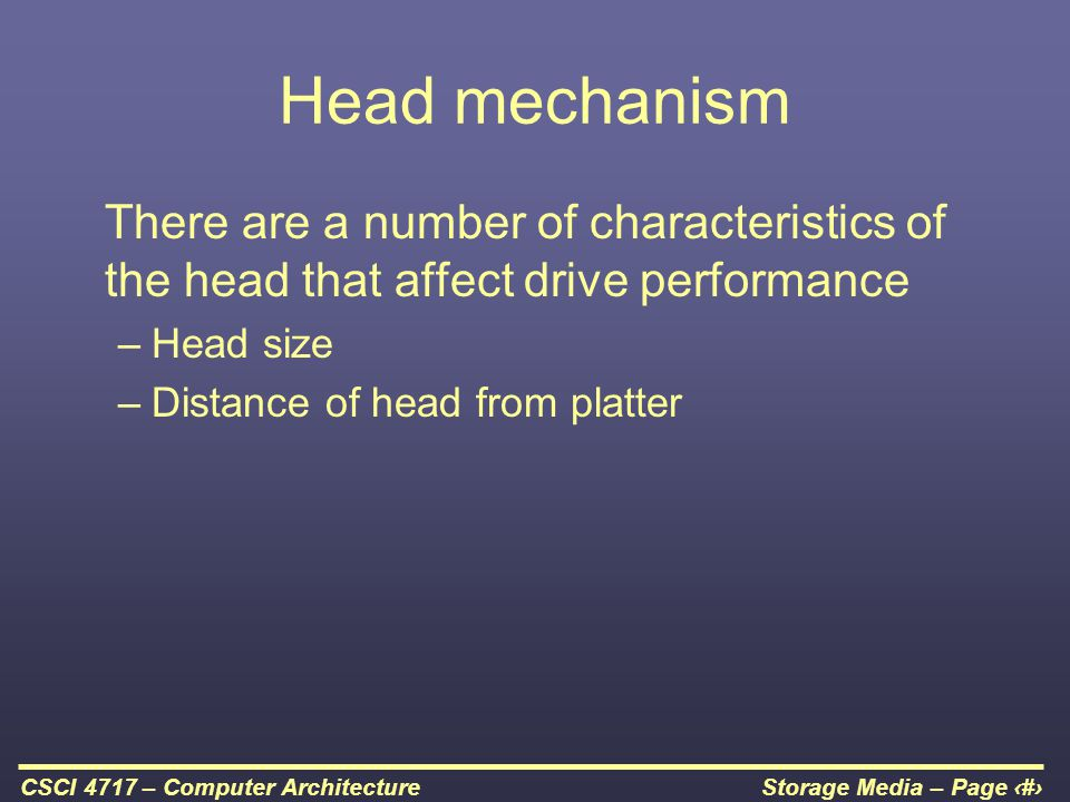 Head mechanism There are a number of characteristics of the head that affect drive performance. Head size.