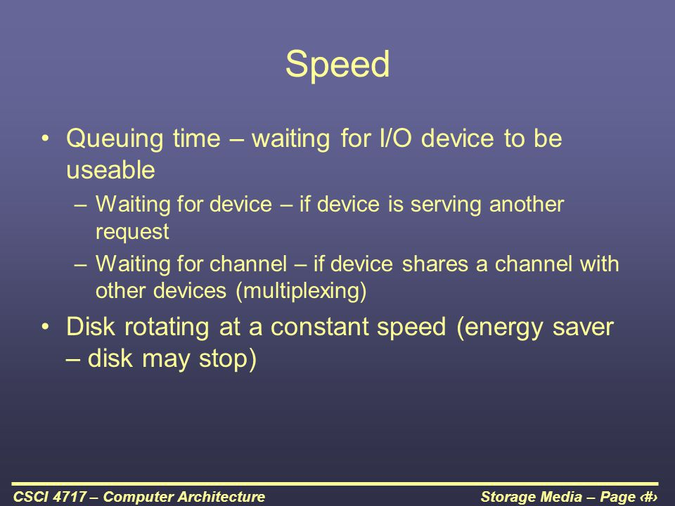 Speed Queuing time – waiting for I/O device to be useable