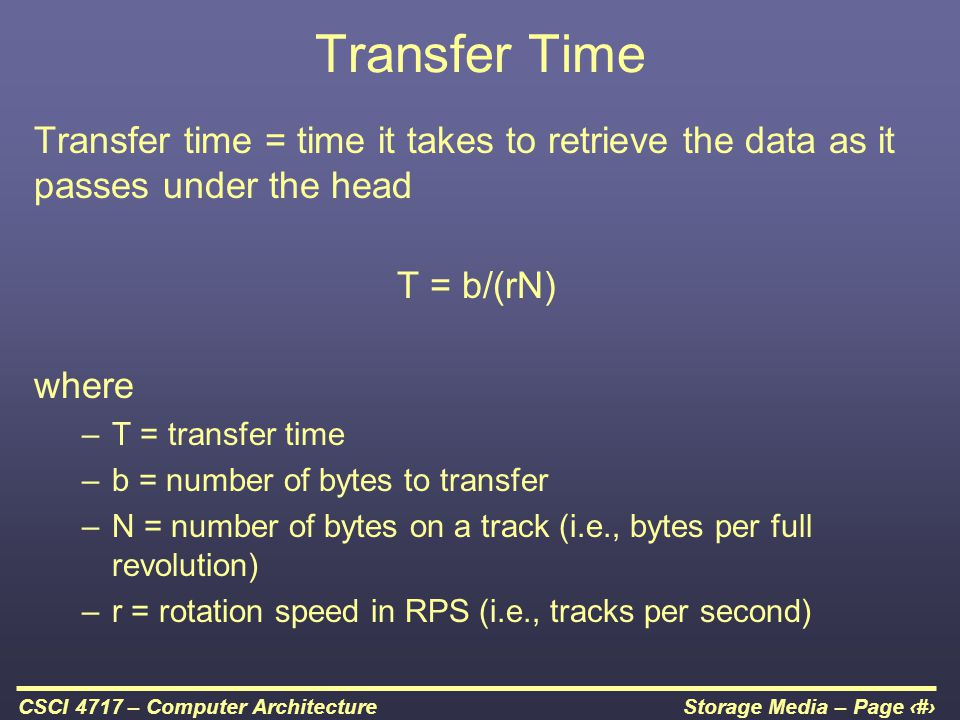 Transfer Time Transfer time = time it takes to retrieve the data as it passes under the head. T = b/(rN)