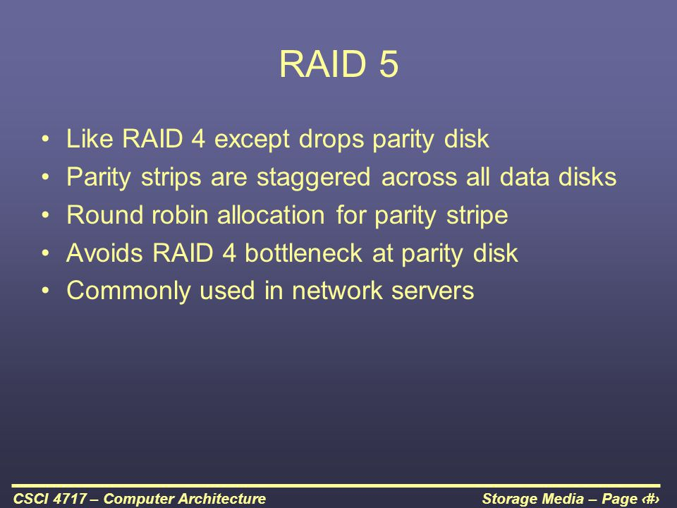 RAID 5 Like RAID 4 except drops parity disk
