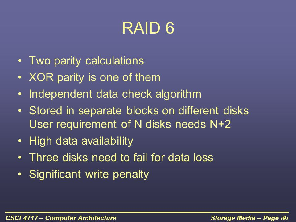 RAID 6 Two parity calculations XOR parity is one of them
