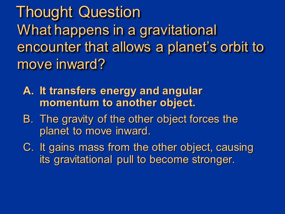 Thought Question What happens in a gravitational encounter that allows a planet's orbit to move inward