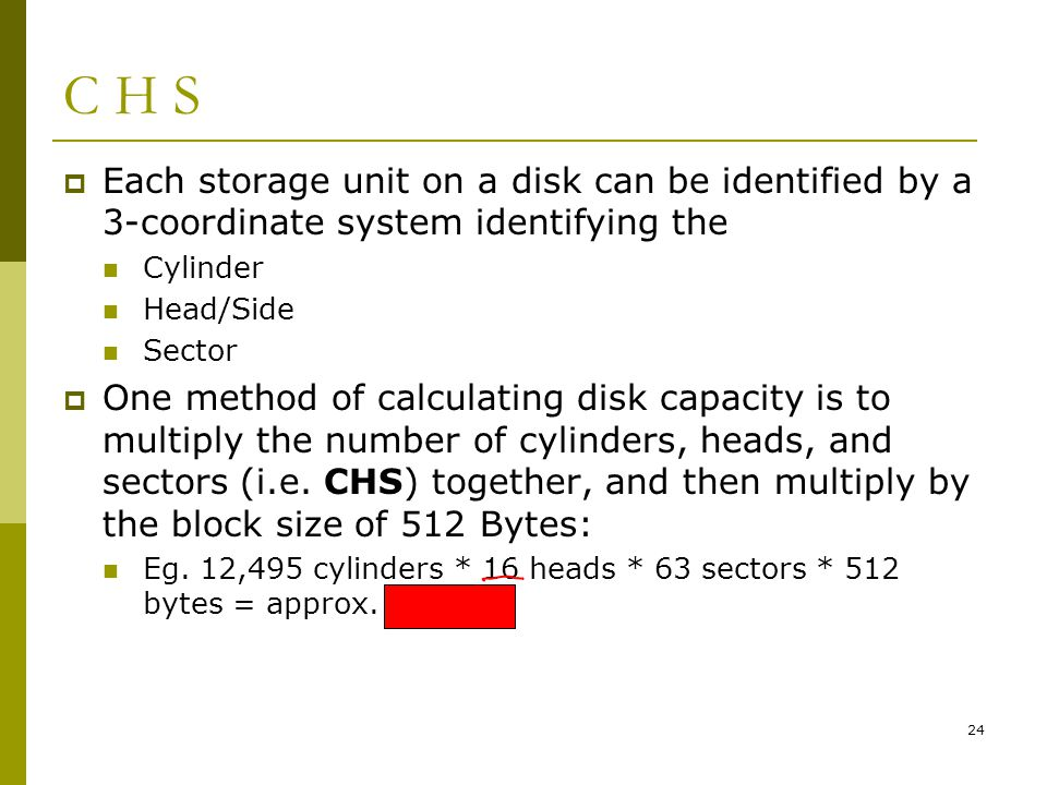 C H S Each storage unit on a disk can be identified by a 3-coordinate system identifying the. Cylinder.