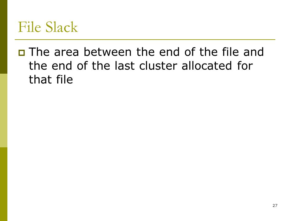 File Slack The area between the end of the file and the end of the last cluster allocated for that file.