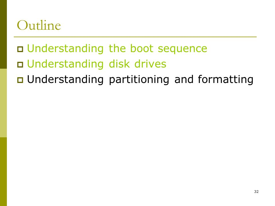 Outline Understanding the boot sequence Understanding disk drives