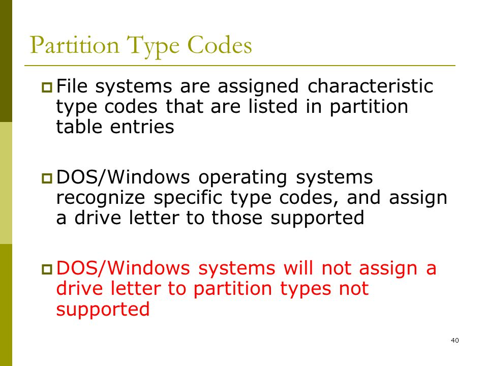 Partition Type Codes File systems are assigned characteristic type codes that are listed in partition table entries.