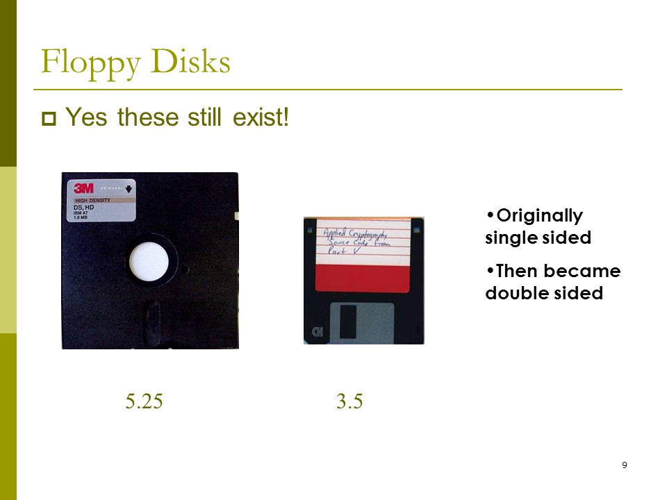 Floppy Disks Yes these still exist! 5.25 3.5 Originally single sided