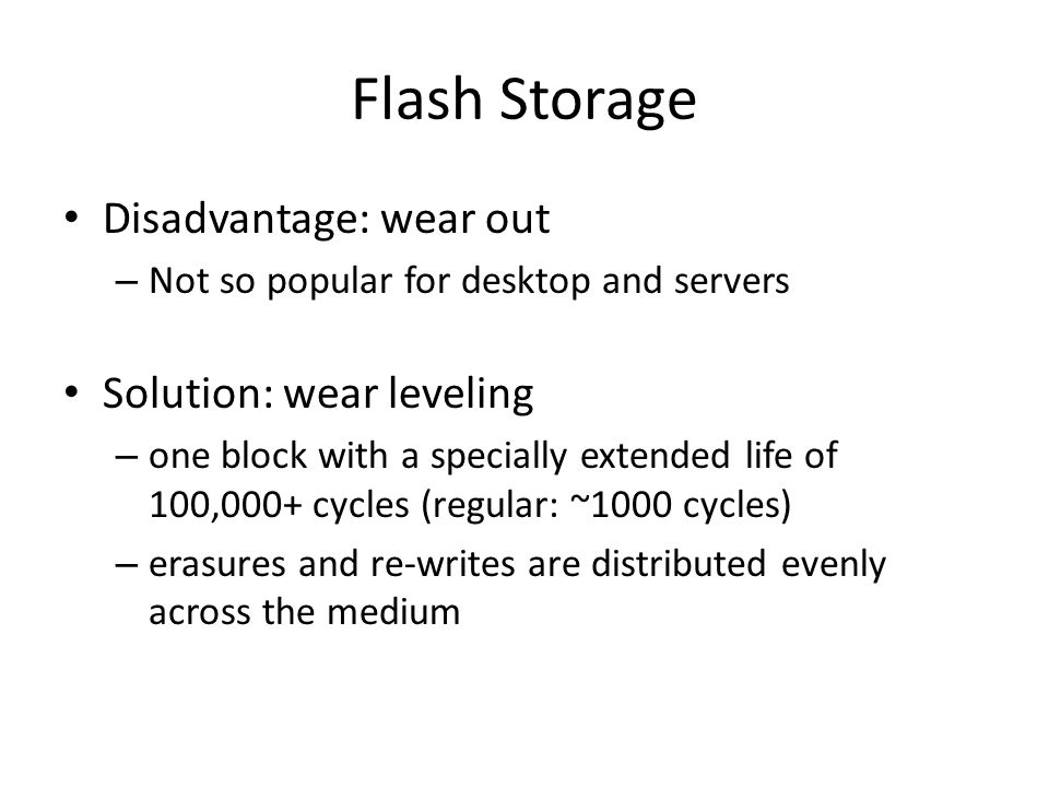 Flash Storage Disadvantage: wear out Solution: wear leveling