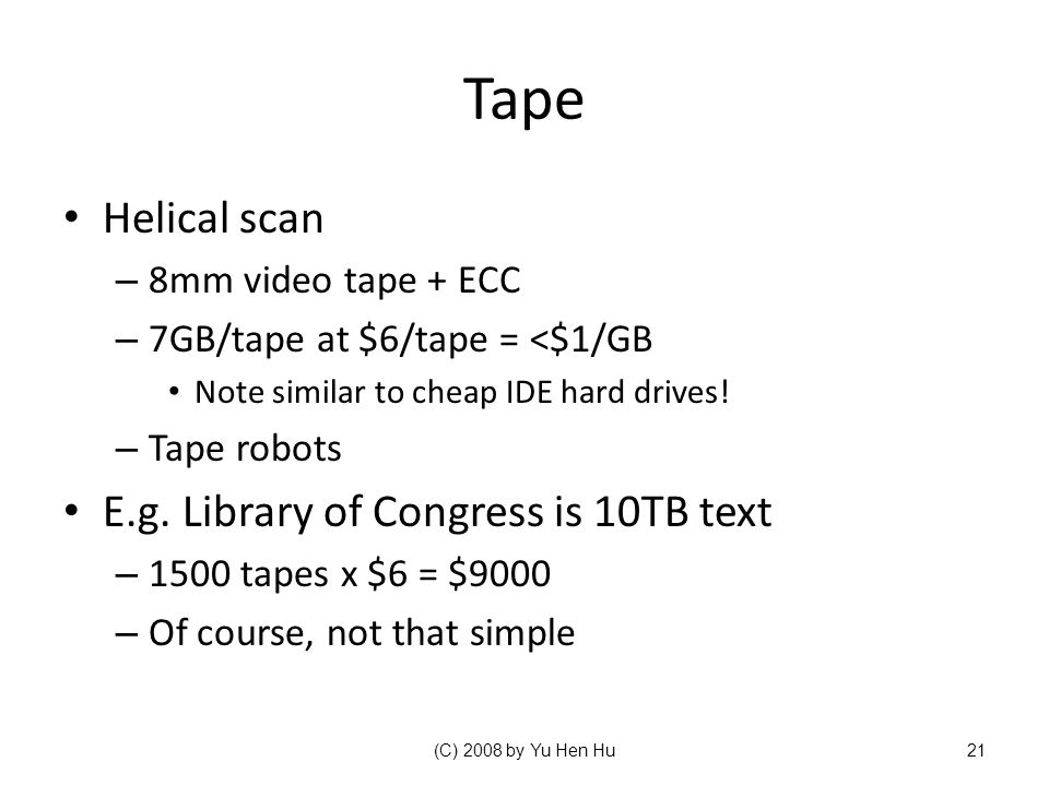 Tape Helical scan E.g. Library of Congress is 10TB text