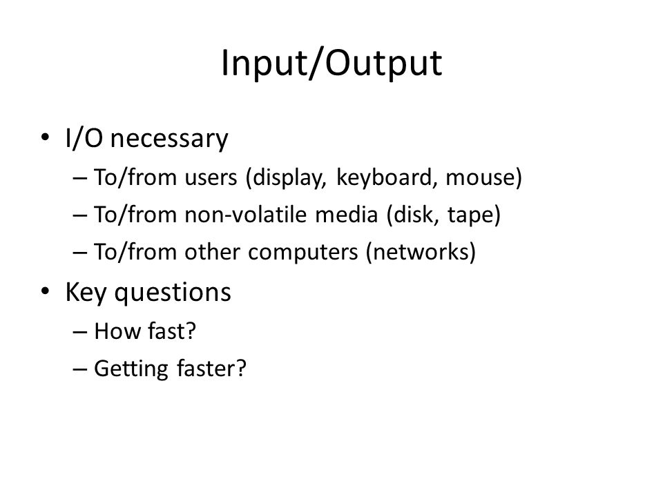 Input/Output I/O necessary Key questions
