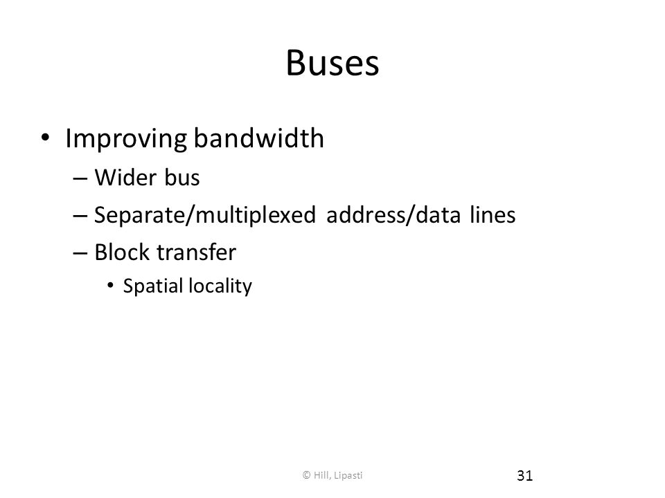 Buses Improving bandwidth Wider bus