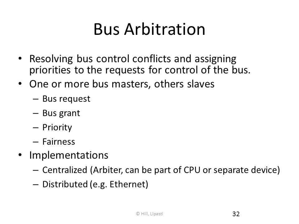 Bus Arbitration Resolving bus control conflicts and assigning priorities to the requests for control of the bus.
