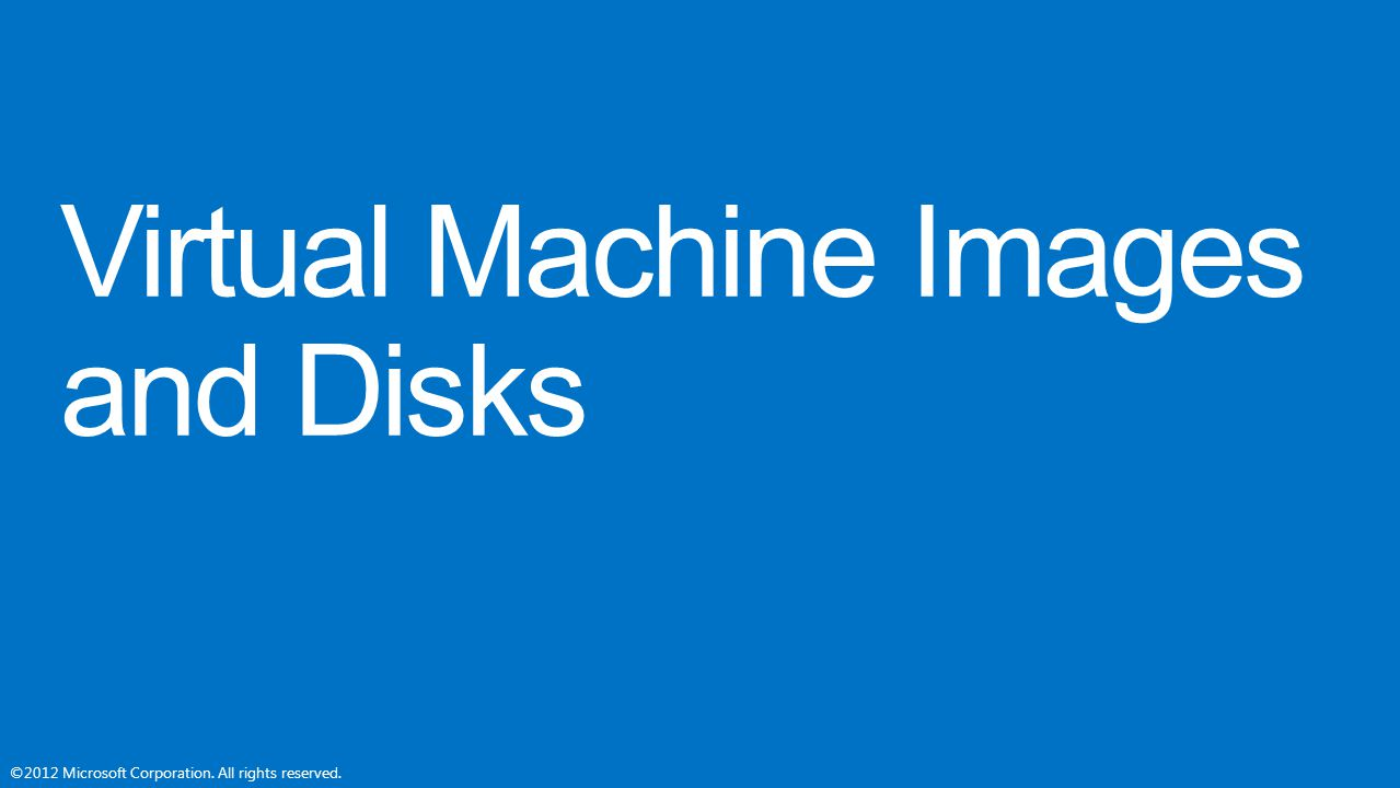 Virtual Machine Images and Disks