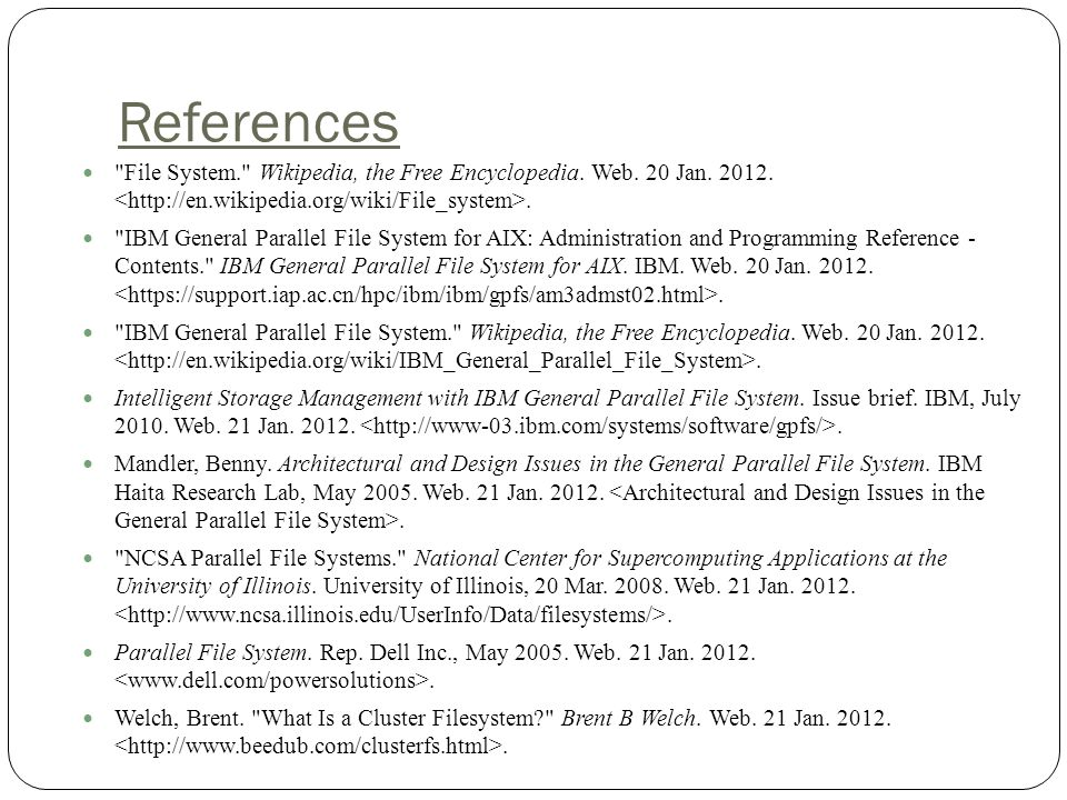 References File System. Wikipedia, the Free Encyclopedia. Web. 20 Jan. 2012. <http://en.wikipedia.org/wiki/File_system>.