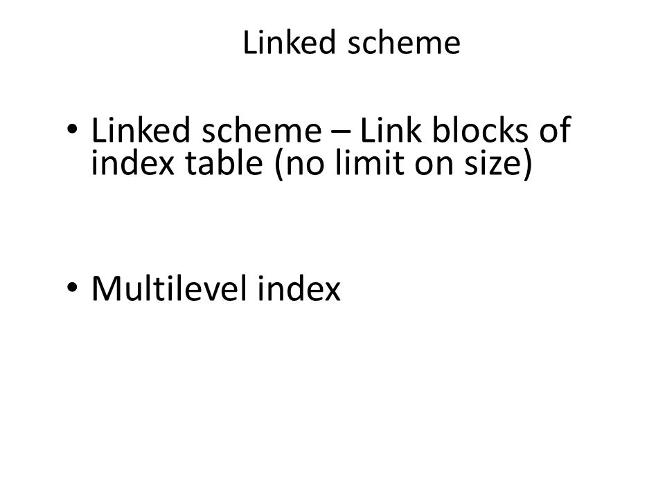 Linked scheme – Link blocks of index table (no limit on size)