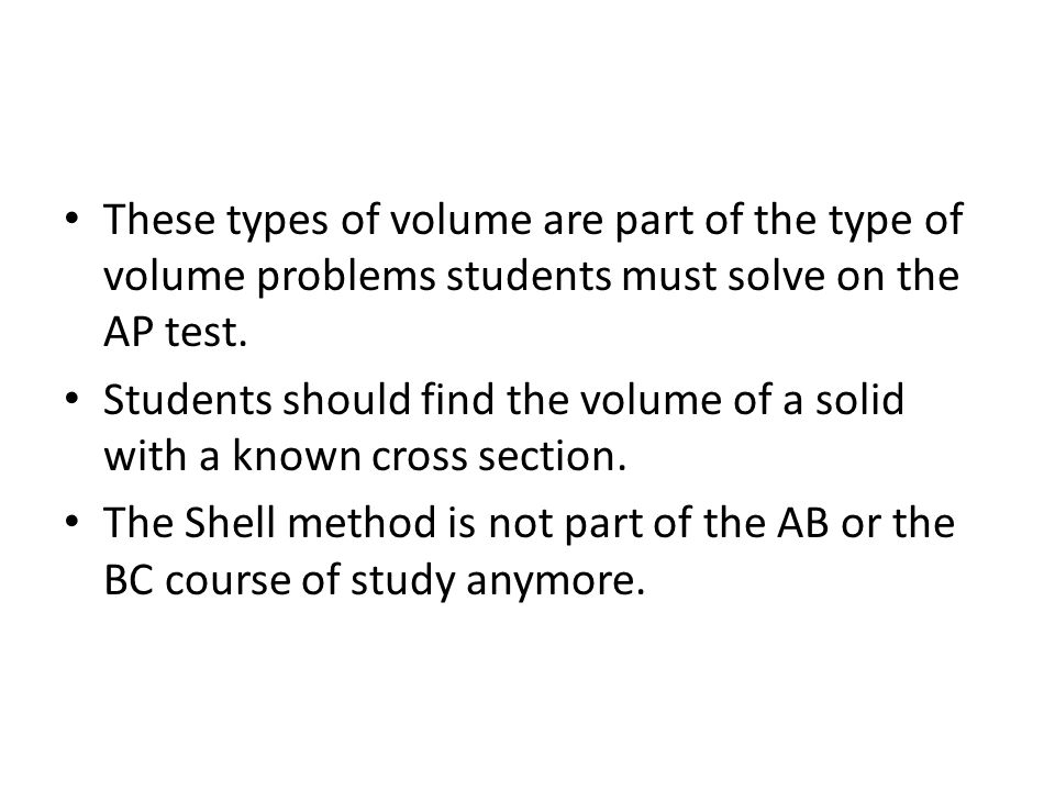 These types of volume are part of the type of volume problems students must solve on the AP test.