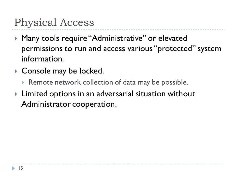 Physical Access Many tools require Administrative or elevated permissions to run and access various protected system information.