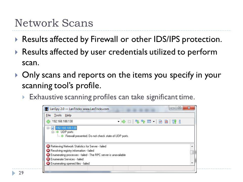 Network Scans Results affected by Firewall or other IDS/IPS protection. Results affected by user credentials utilized to perform scan.