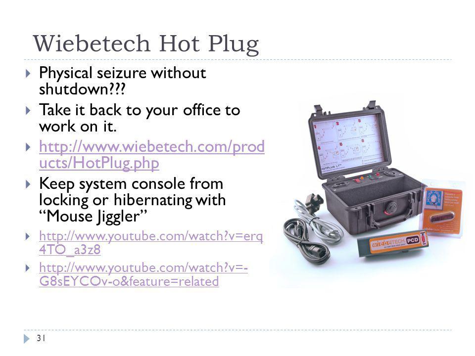 Wiebetech Hot Plug Physical seizure without shutdown