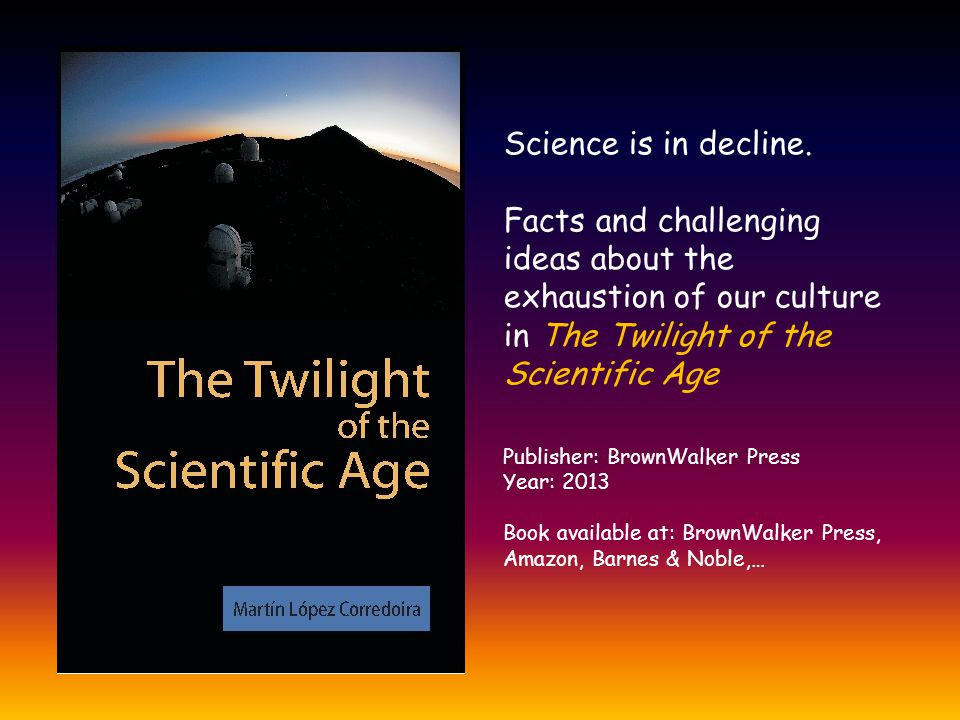 Science is in decline. Facts and challenging ideas about the exhaustion of our culture in The Twilight of the Scientific Age.