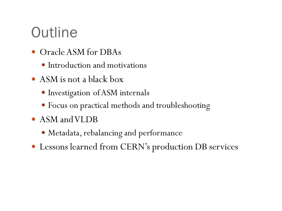 Outline Oracle ASM for DBAs ASM is not a black box ASM and VLDB
